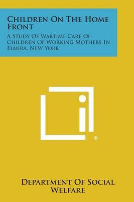 Children on the Home Front: A Study of Wartime Care of Children of Working Mothers in Elmira, New York