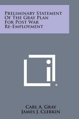 Preliminary Statement of the Gray Plan for Post War Re-Employment