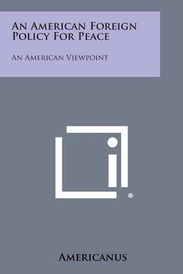 An American Foreign Policy for Peace: An American Viewpoint