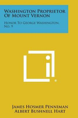 Washington Proprietor of Mount Vernon: Honor to George Washington, No. 9