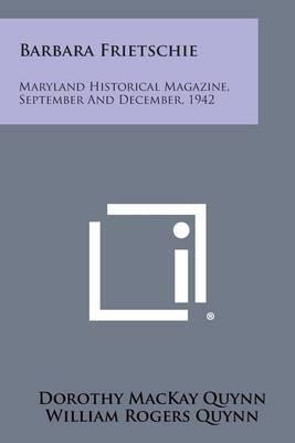 Barbara Frietschie: Maryland Historical Magazine, September and December, 1942