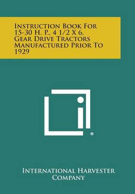 Instruction Book for 15-30 H. P., 4 1/2 X 6, Gear Drive Tractors Manufactured Prior to 1929