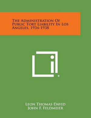 The Administration of Public Tort Liability in Los Angeles, 1934-1938