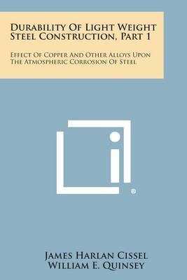 Durability of Light Weight Steel Construction, Part 1: Effect of Copper and Other Alloys Upon the Atmospheric Corrosion of Steel