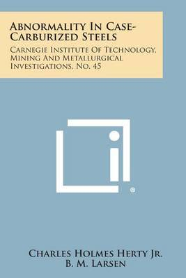 Abnormality in Case-Carburized Steels: Carnegie Institute of Technology, Mining and Metallurgical Investigations, No. 45