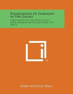 Polarization of Starlight in the Galaxy: Publications of the United States Naval Observatory, Second Series, V17, Part 6