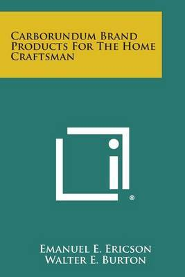 Carborundum Brand Products for the Home Craftsman