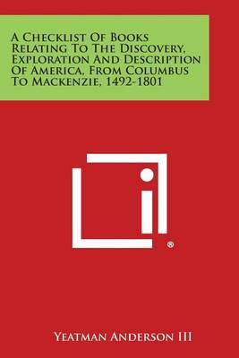 A Checklist of Books Relating to the Discovery, Exploration and Description of America, from Columbus to MacKenzie, 1492-1801