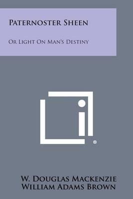 Paternoster Sheen: Or Light on Man's Destiny