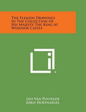 The Flemish Drawings in the Collection of His Majesty the King at Windsor Castle