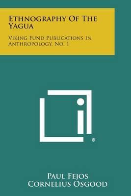 Ethnography of the Yagua: Viking Fund Publications in Anthropology, No. 1