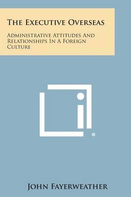 The Executive Overseas: Administrative Attitudes and Relationships in a Foreign Culture