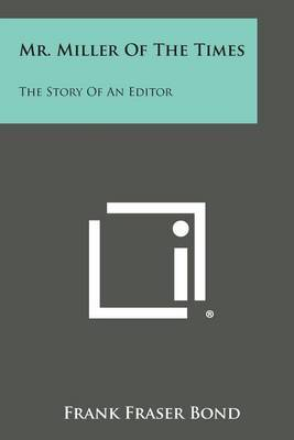 Mr. Miller of the Times: The Story of an Editor