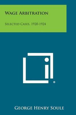 Wage Arbitration: Selected Cases, 1920-1924