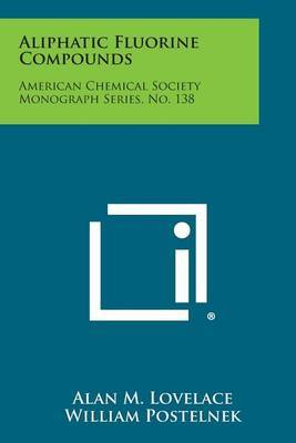 Aliphatic Fluorine Compounds: American Chemical Society Monograph Series, No. 138