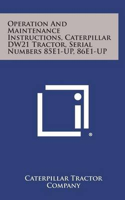 Operation and Maintenance Instructions, Caterpillar Dw21 Tractor, Serial Numbers 85e1-Up, 86e1-Up