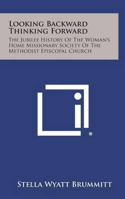 Looking Backward Thinking Forward: The Jubilee History of the Woman's Home Missionary Society of the Methodist Episcopal Church