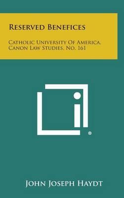 Reserved Benefices: Catholic University of America, Canon Law Studies, No. 161