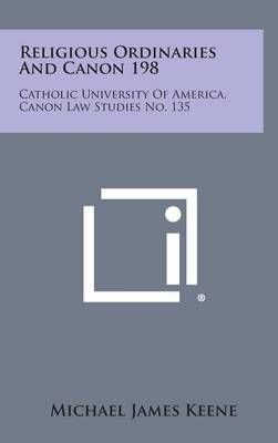 Religious Ordinaries and Canon 198: Catholic University of America, Canon Law Studies No. 135