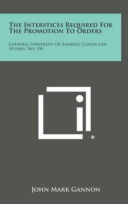 The Interstices Required for the Promotion to Orders: Catholic University of America, Canon Law Studies, No. 196