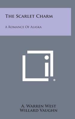 The Scarlet Charm: A Romance of Alaska