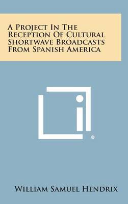 A Project in the Reception of Cultural Shortwave Broadcasts from Spanish America