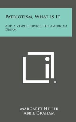 Patriotism, What Is It: And a Vesper Service, the American Dream