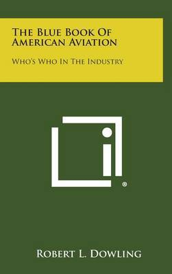 The Blue Book of American Aviation: Who's Who in the Industry
