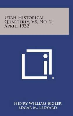 Utah Historical Quarterly, V5, No. 2, April, 1932