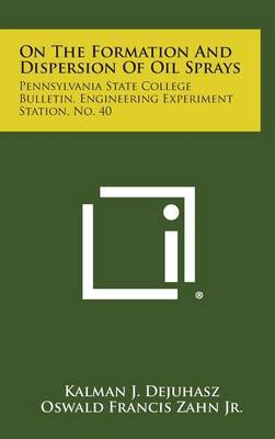 On the Formation and Dispersion of Oil Sprays: Pennsylvania State College Bulletin, Engineering Experiment Station, No. 40