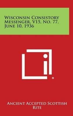 Wisconsin Consistory Messenger, V15, No. 77, June 10, 1936