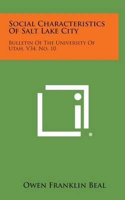 Social Characteristics of Salt Lake City: Bulletin of the University of Utah, V34, No. 10