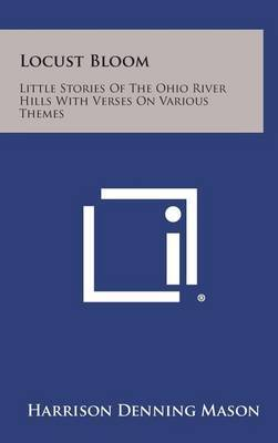 Locust Bloom: Little Stories of the Ohio River Hills with Verses on Various Themes