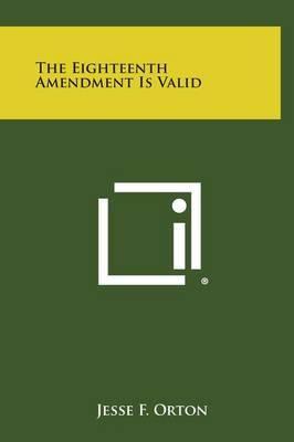 The Eighteenth Amendment Is Valid
