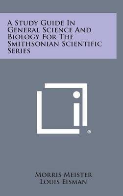 A Study Guide in General Science and Biology for the Smithsonian Scientific Series