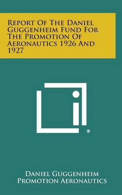 Report of the Daniel Guggenheim Fund for the Promotion of Aeronautics 1926 and 1927
