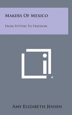 Makers of Mexico: From Fetters to Freedom