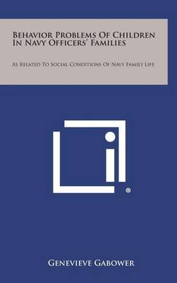 Behavior Problems of Children in Navy Officers' Families: As Related to Social Conditions of Navy Family Life