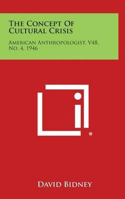 The Concept of Cultural Crisis: American Anthropologist, V48, No. 4, 1946