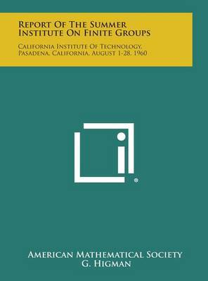 Report of the Summer Institute on Finite Groups: California Institute of Technology, Pasadena, California, August 1-28, 1960