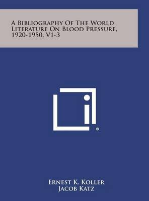 A Bibliography of the World Literature on Blood Pressure, 1920-1950, V1-3