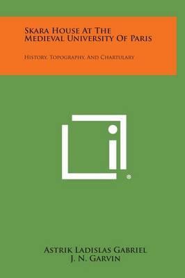 Skara House at the Medieval University of Paris: History, Topography, and Chartulary