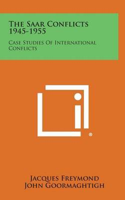 The Saar Conflicts 1945-1955: Case Studies of International Conflicts