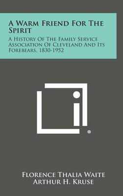 A Warm Friend for the Spirit: A History of the Family Service Association of Cleveland and Its Forebears, 1830-1952