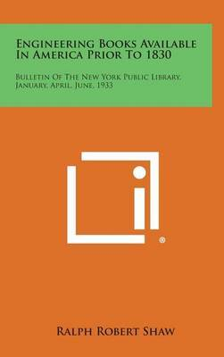 Engineering Books Available in America Prior to 1830: Bulletin of the New York Public Library, January, April, June, 1933