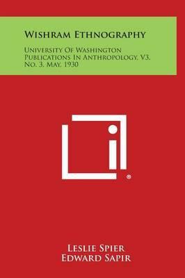 Wishram Ethnography: University of Washington Publications in Anthropology, V3, No. 3, May, 1930