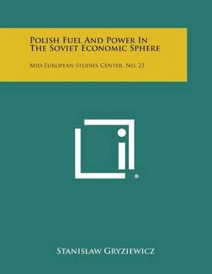 Polish Fuel and Power in the Soviet Economic Sphere: Mid-European Studies Center, No. 23