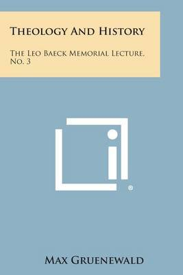 Theology and History: The Leo Baeck Memorial Lecture, No. 3