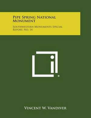 Pipe Spring National Monument: Southwestern Monuments Special Report, No. 14