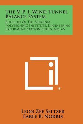 The V. P. I. Wind Tunnel Balance System: Bulletin of the Virginia Polytechnic Institute, Engineering Experiment Station Series, No. 65